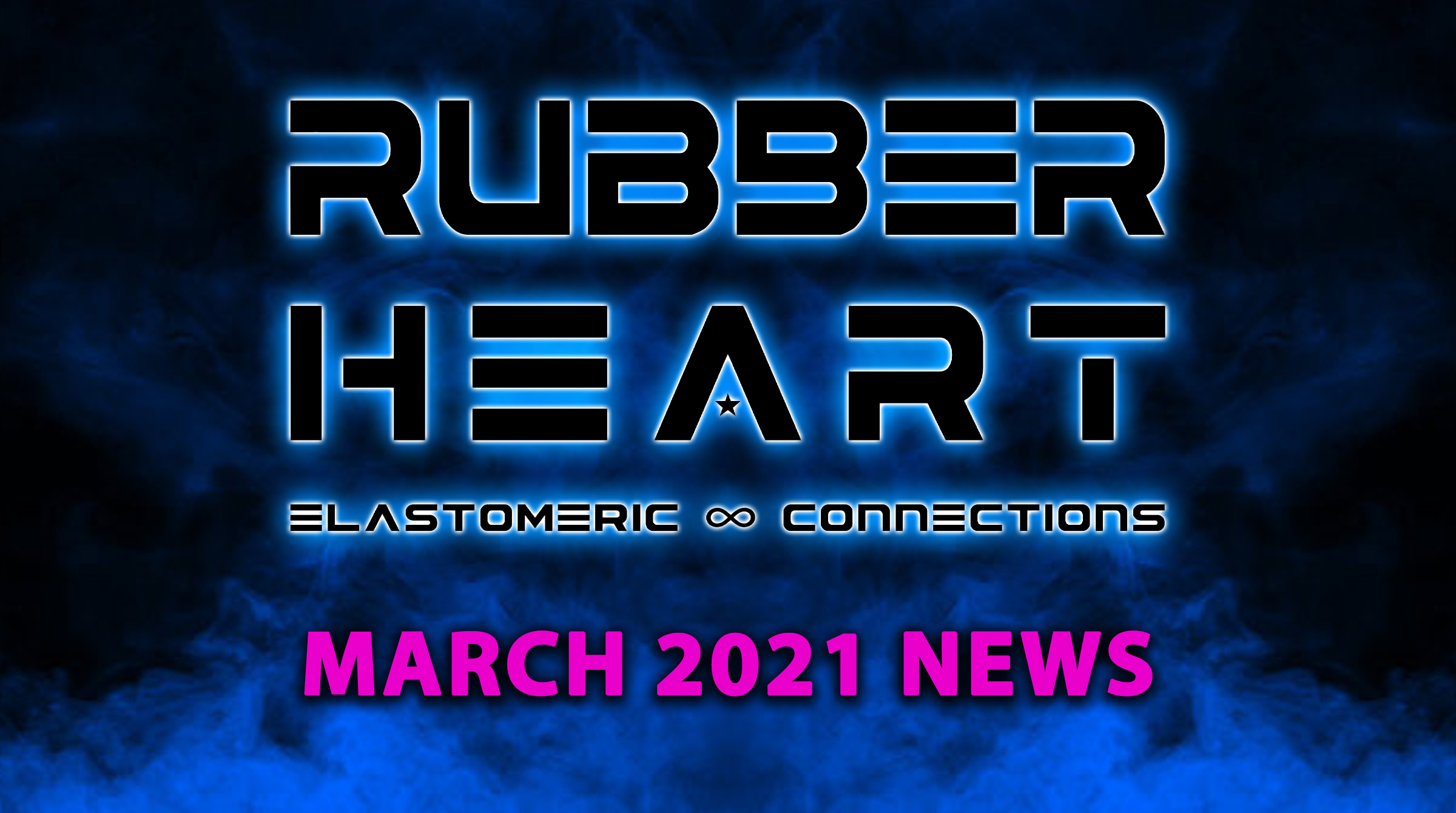 Rubber Heart March 2021 News